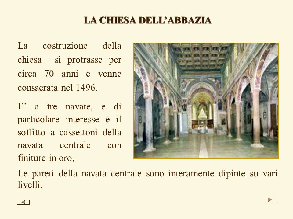 LA CHIESA DELLABBAZIA La costruzione della chiesa si protrasse per circa 70 anni e venne consacrata nel 1496.. E a tre navate, e di particolare intere