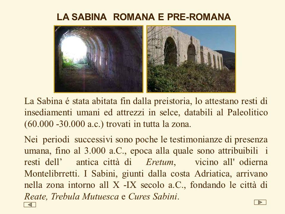 La Sabina é stata abitata fin dalla preistoria, lo attestano resti di insediamenti umani ed attrezzi in selce, databili al Paleolitico (60.000 -30.000 a.c.) trovati in tutta la zona.