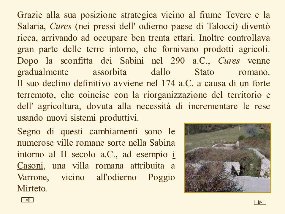 Grazie alla sua posizione strategica vicino al fiume Tevere e la Salaria, Cures (nei pressi dell' odierno paese di Talocci) diventò ricca, arrivando a