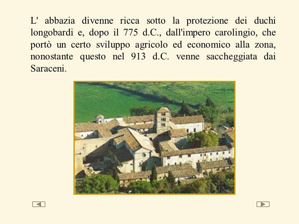 L abbazia divenne ricca sotto la protezione dei duchi longobardi e, dopo il 775 d.C., dall impero carolingio, che portò un certo sviluppo agricolo ed economico alla zona, nonostante questo nel 913 d.C.