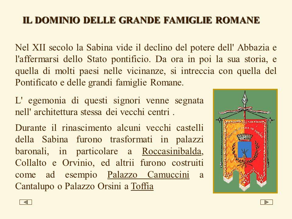IL DOMINIO DELLE GRANDE FAMIGLIE ROMANE Nel XII secolo la Sabina vide il declino del potere dell' Abbazia e l'affermarsi dello Stato pontificio. Da or