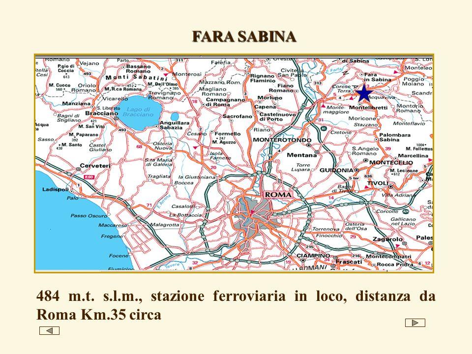 484 m.t. s.l.m., stazione ferroviaria in loco, distanza da Roma Km.35 circa FARA SABINA