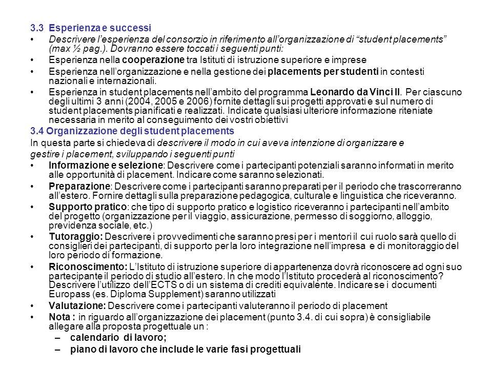 3.3Esperienza e successi Descrivere lesperienza del consorzio in riferimento allorganizzazione di student placements (max ½ pag.).