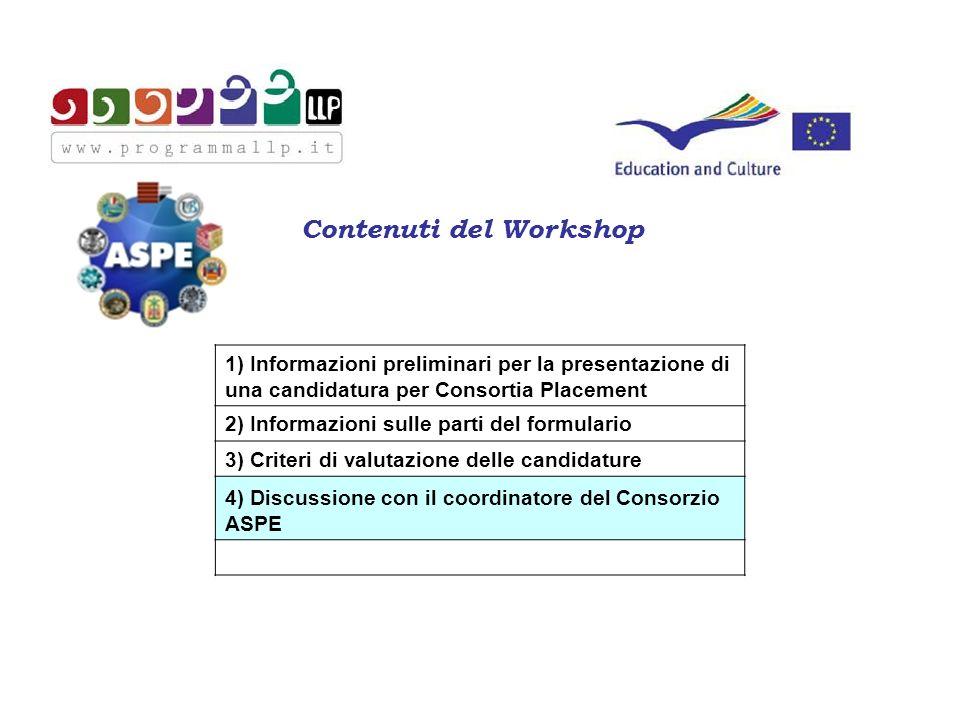Contenuti del Workshop 1) Informazioni preliminari per la presentazione di una candidatura per Consortia Placement 2) Informazioni sulle parti del formulario 3) Criteri di valutazione delle candidature 4) Discussione con il coordinatore del Consorzio ASPE