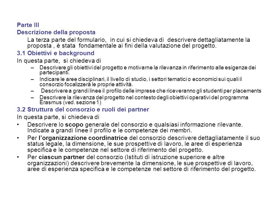 Parte III Descrizione della proposta La terza parte del formulario, in cui si chiedeva di descrivere dettagliatamente la proposta, è stata fondamentale ai fini della valutazione del progetto.
