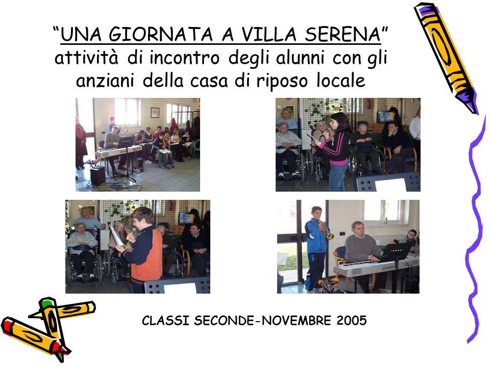 UNA GIORNATA A VILLA SERENA attività di incontro degli alunni con gli anziani della casa di riposo locale CLASSI SECONDE-NOVEMBRE 2005