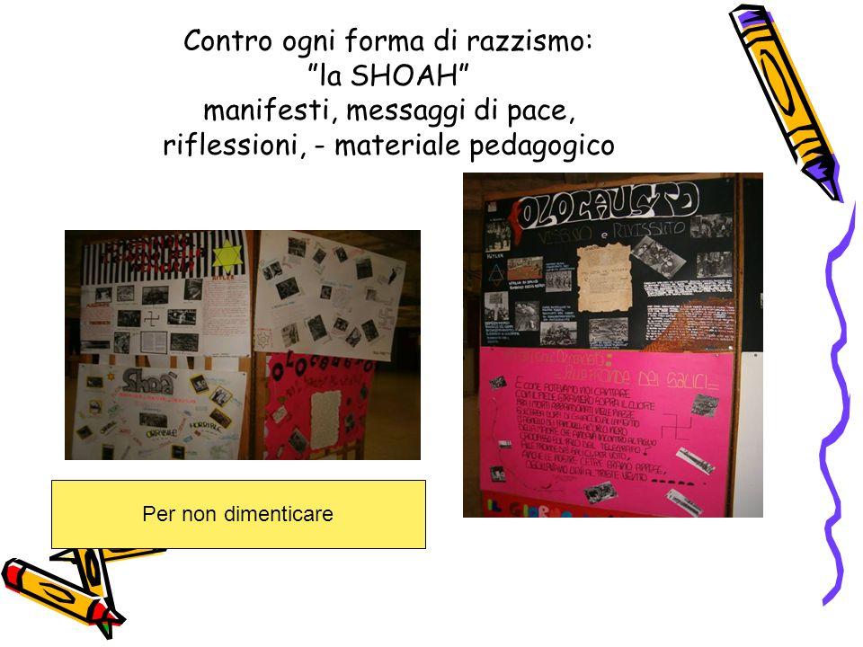 Contro ogni forma di razzismo: la SHOAH manifesti, messaggi di pace, riflessioni, - materiale pedagogico Per non dimenticare