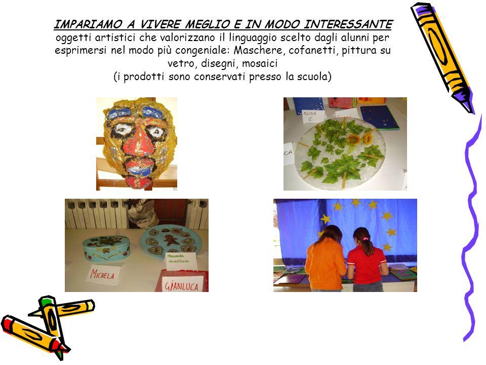 IMPARIAMO A VIVERE MEGLIO E IN MODO INTERESSANTE oggetti artistici che valorizzano il linguaggio scelto dagli alunni per esprimersi nel modo più conge