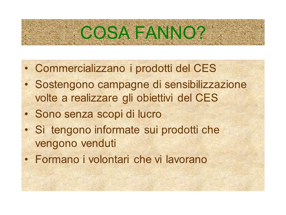 COSA FANNO? Commercializzano i prodotti del CES Sostengono campagne di sensibilizzazione volte a realizzare gli obiettivi del CES Sono senza scopi di
