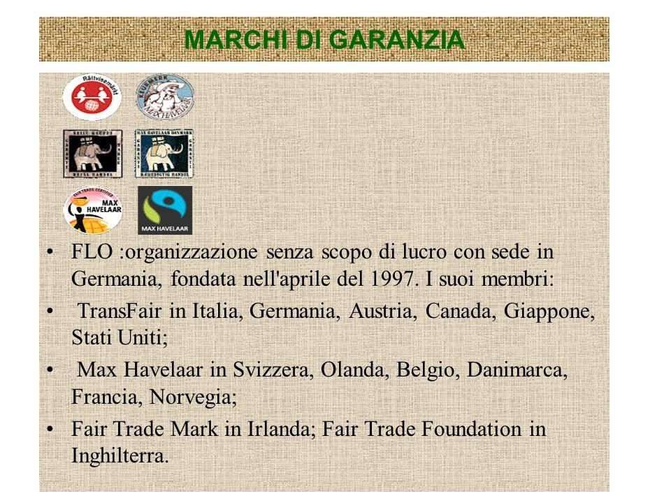 MARCHI DI GARANZIA FLO :organizzazione senza scopo di lucro con sede in Germania, fondata nell'aprile del 1997. I suoi membri: TransFair in Italia, Ge