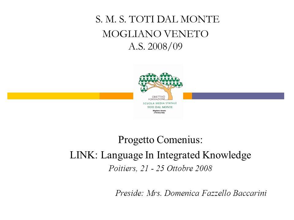 Progetto Comenius: LINK: Language In Integrated Knowledge Poitiers, 21 - 25 Ottobre 2008 Preside: Mrs. Domenica Fazzello Baccarini S. M. S. TOTI DAL M