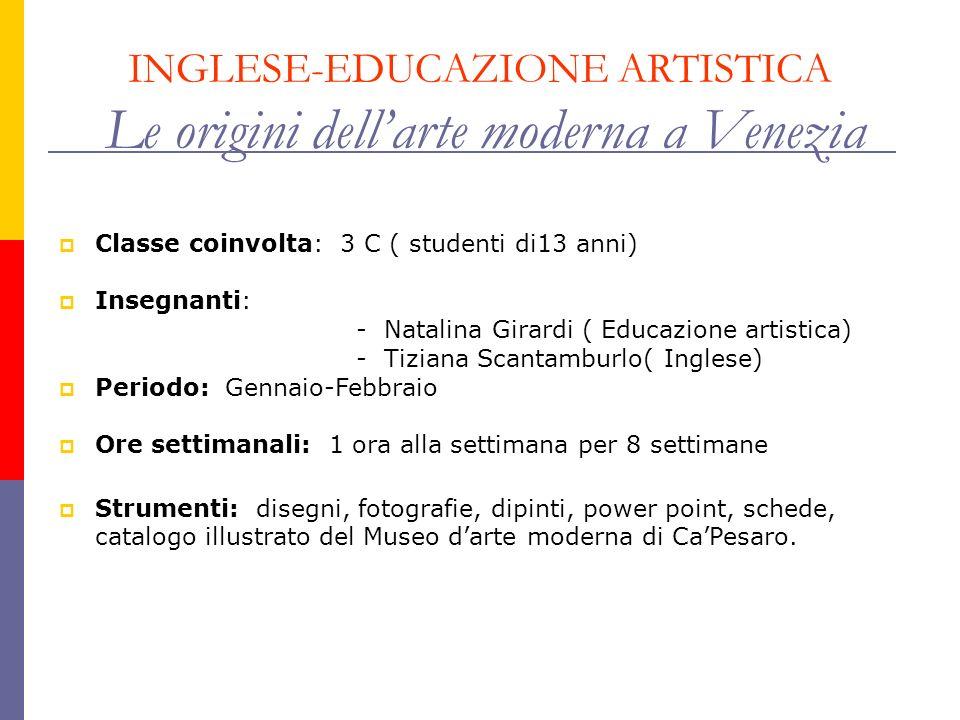 INGLESE-EDUCAZIONE ARTISTICA Le origini dellarte moderna a Venezia Classe coinvolta: 3 C ( studenti di13 anni) Insegnanti: - Natalina Girardi ( Educaz