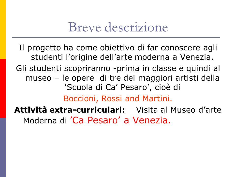 Breve descrizione Il progetto ha come obiettivo di far conoscere agli studenti lorigine dellarte moderna a Venezia. Gli studenti scopriranno -prima in