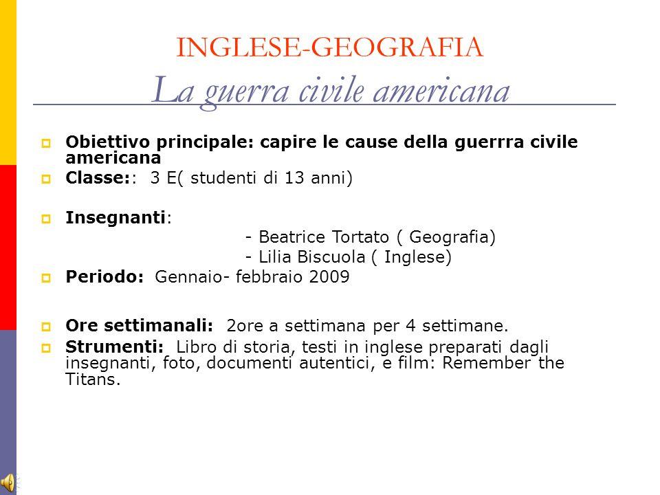 INGLESE-GEOGRAFIA La guerra civile americana Obiettivo principale: capire le cause della guerrra civile americana Classe:: 3 E( studenti di 13 anni) I