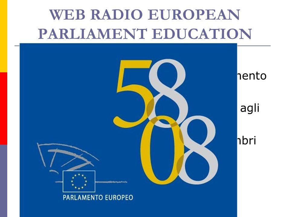 WEB RADIO EUROPEAN PARLIAMENT EDUCATION Uno dei progetti selezionati dal Parlamento Europeo indirizzato agli insegnanti e agli studenti delle scuole d