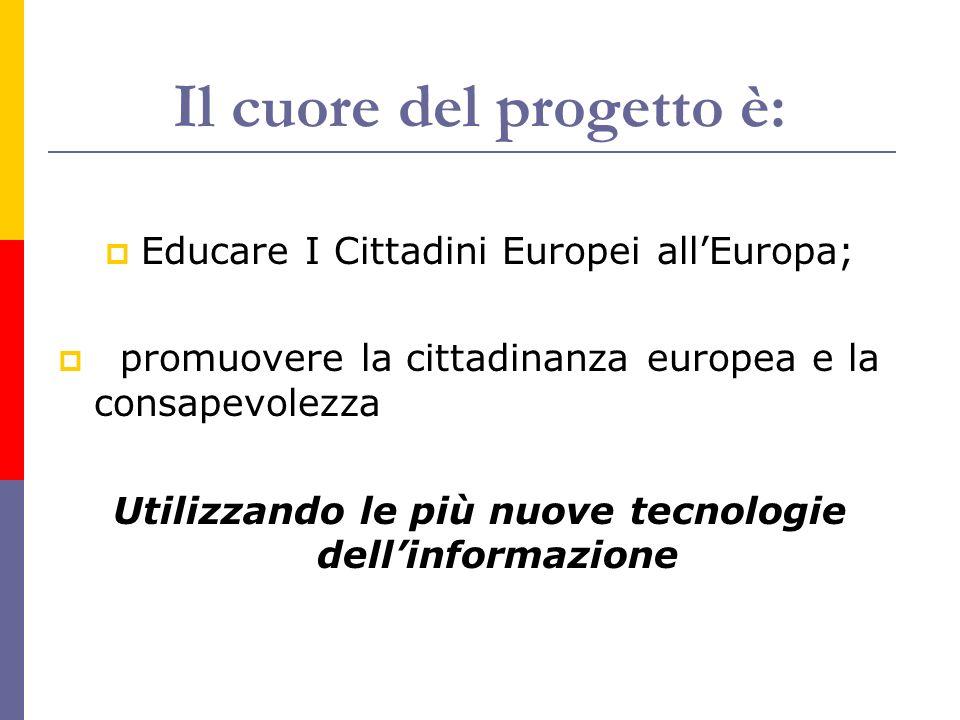 Il cuore del progetto è: Educare I Cittadini Europei allEuropa; promuovere la cittadinanza europea e la consapevolezza Utilizzando le più nuove tecnol