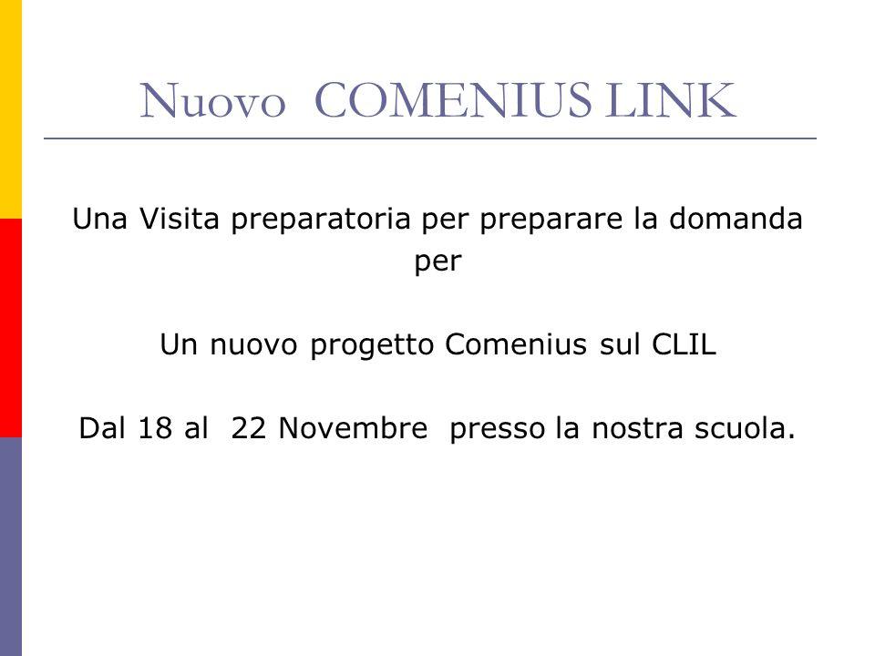 Nuovo COMENIUS LINK Una Visita preparatoria per preparare la domanda per Un nuovo progetto Comenius sul CLIL Dal 18 al 22 Novembre presso la nostra sc
