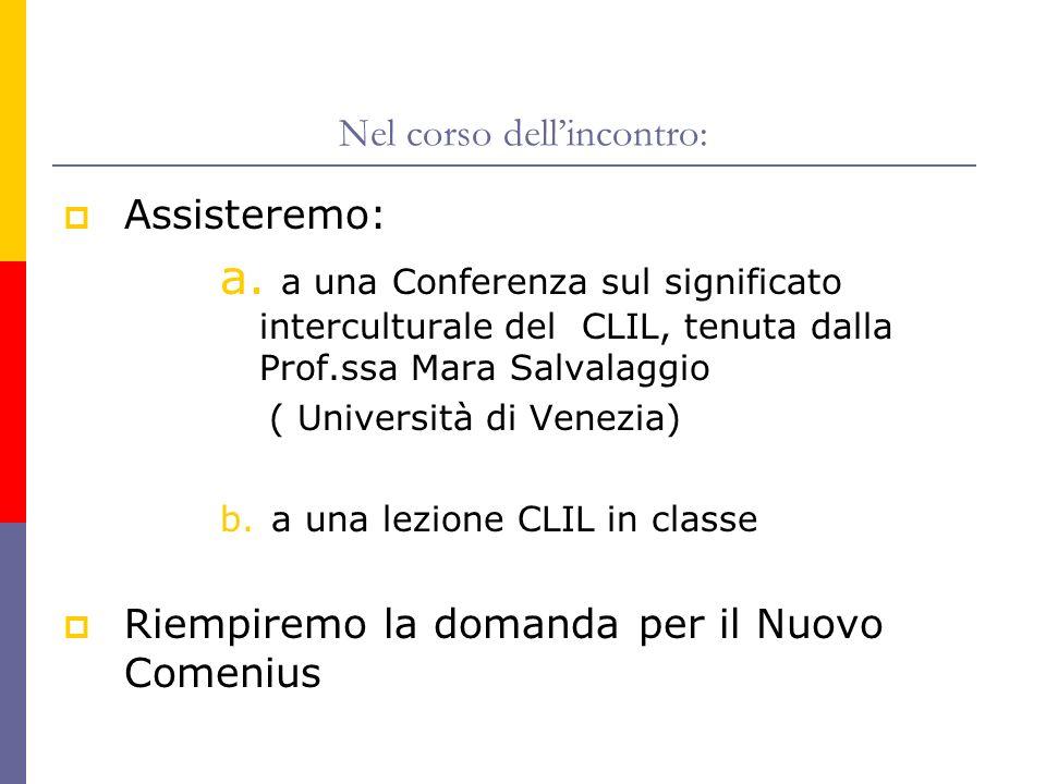 Nel corso dellincontro: Assisteremo: a. a una Conferenza sul significato interculturale del CLIL, tenuta dalla Prof.ssa Mara Salvalaggio ( Università