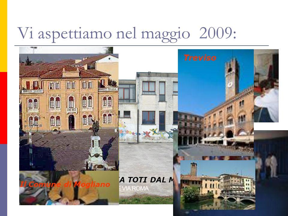 Vi aspettiamo nel maggio 2009: SCUOLA MEDIA TOTI DAL MONTE Il Comune di Mogliano Treviso