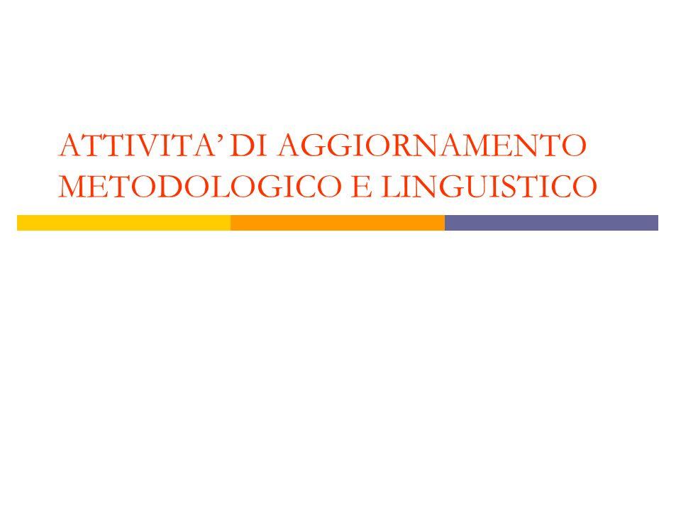 ATTIVITA DI AGGIORNAMENTO METODOLOGICO E LINGUISTICO
