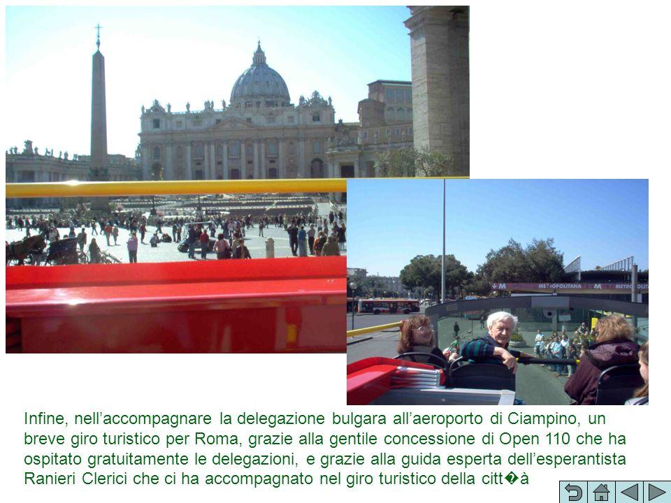Infine, nellaccompagnare la delegazione bulgara allaeroporto di Ciampino, un breve giro turistico per Roma, grazie alla gentile concessione di Open 11