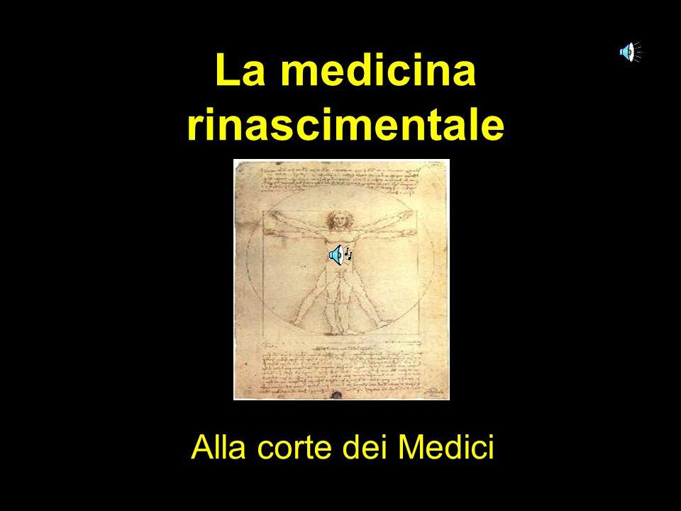 La medicina rinascimentale Alla corte dei Medici