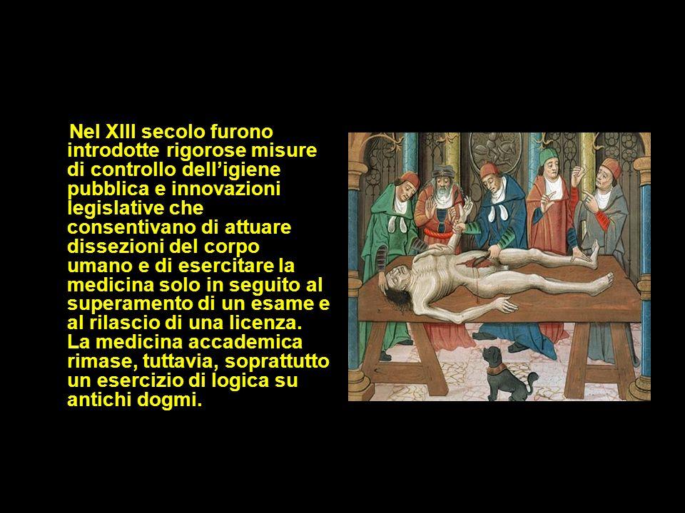 Nel XIII secolo furono introdotte rigorose misure di controllo delligiene pubblica e innovazioni legislative che consentivano di attuare dissezioni de