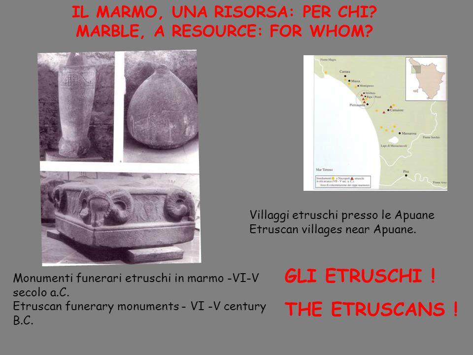 Gli Etruschi lavoravano gia il marmo apuano, ma non abbiamo notizie o tracce delle loro cave.