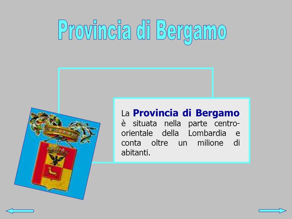 La Provincia di Bergamo è situata nella parte centro- orientale della Lombardia e conta oltre un milione di abitanti.