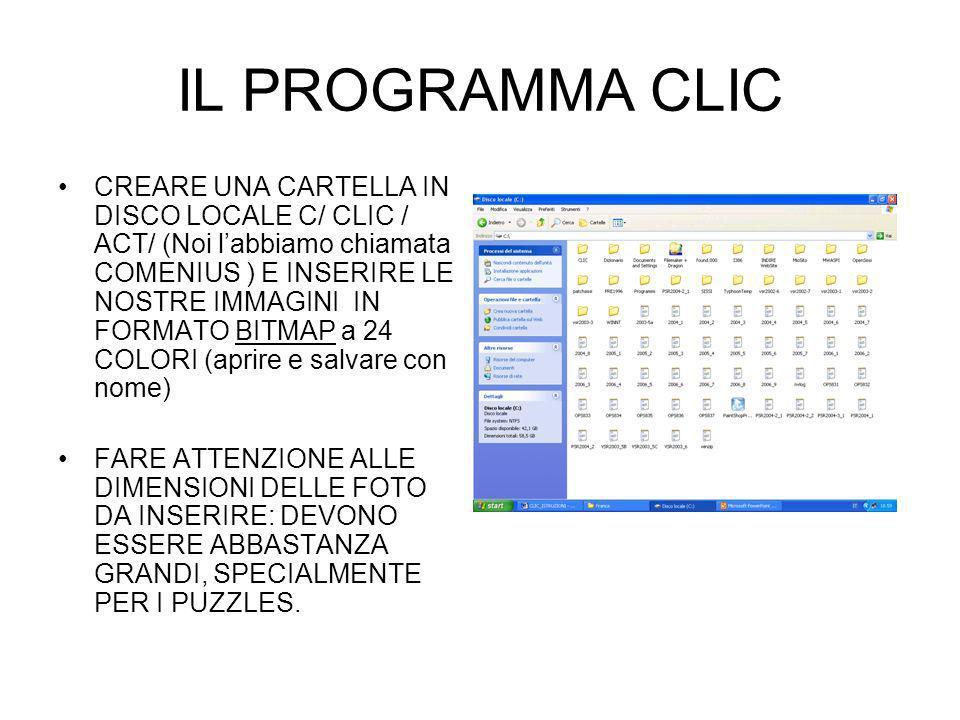 IL PROGRAMMA CLIC CREARE UNA CARTELLA IN DISCO LOCALE C/ CLIC / ACT/ (Noi labbiamo chiamata COMENIUS ) E INSERIRE LE NOSTRE IMMAGINI IN FORMATO BITMAP