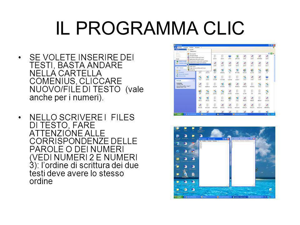 IL PROGRAMMA CLIC SE VOLETE INSERIRE DEI TESTI, BASTA ANDARE NELLA CARTELLA COMENIUS, CLICCARE NUOVO/FILE DI TESTO (vale anche per i numeri).