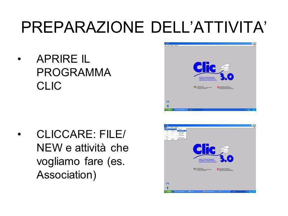 PREPARAZIONE DELLATTIVITA APRIRE IL PROGRAMMA CLIC CLICCARE: FILE/ NEW e attività che vogliamo fare (es. Association)