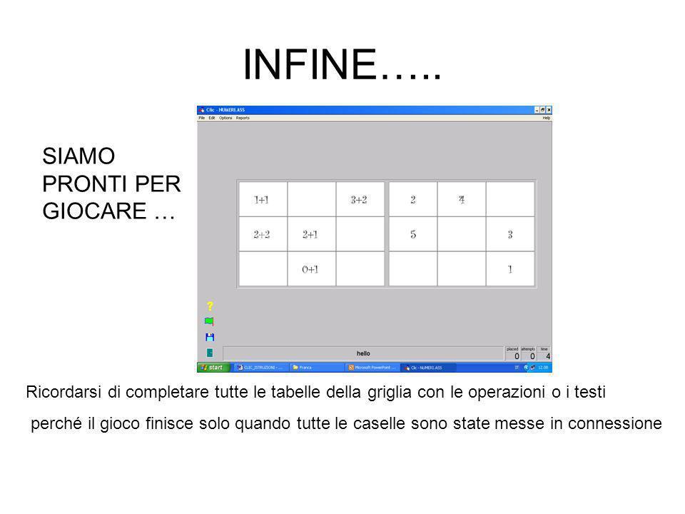 INFINE….. SIAMO PRONTI PER GIOCARE … Ricordarsi di completare tutte le tabelle della griglia con le operazioni o i testi perché il gioco finisce solo
