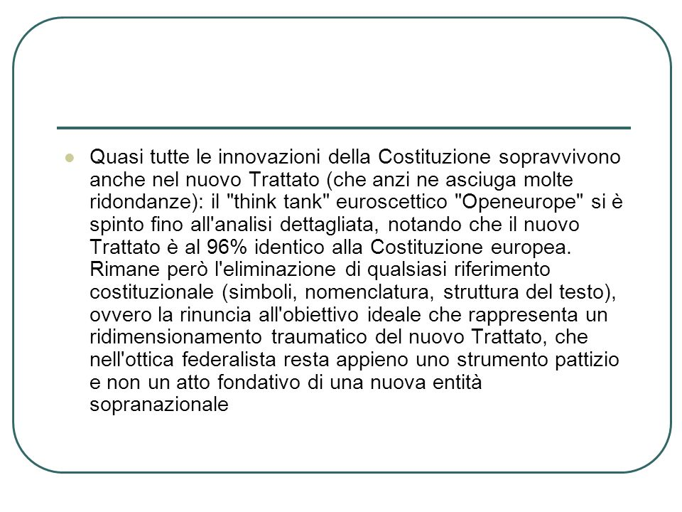 NUMISTICA Nel 2005 l Istituto Poligrafico e Zecca dello Stato ha coniato una moneta da due Euro commemorativa della ratifica italiana (avvenuta il 6 aprile 2005) della Costituzione europea , dicitura che appare lungo il bordo della stessa.