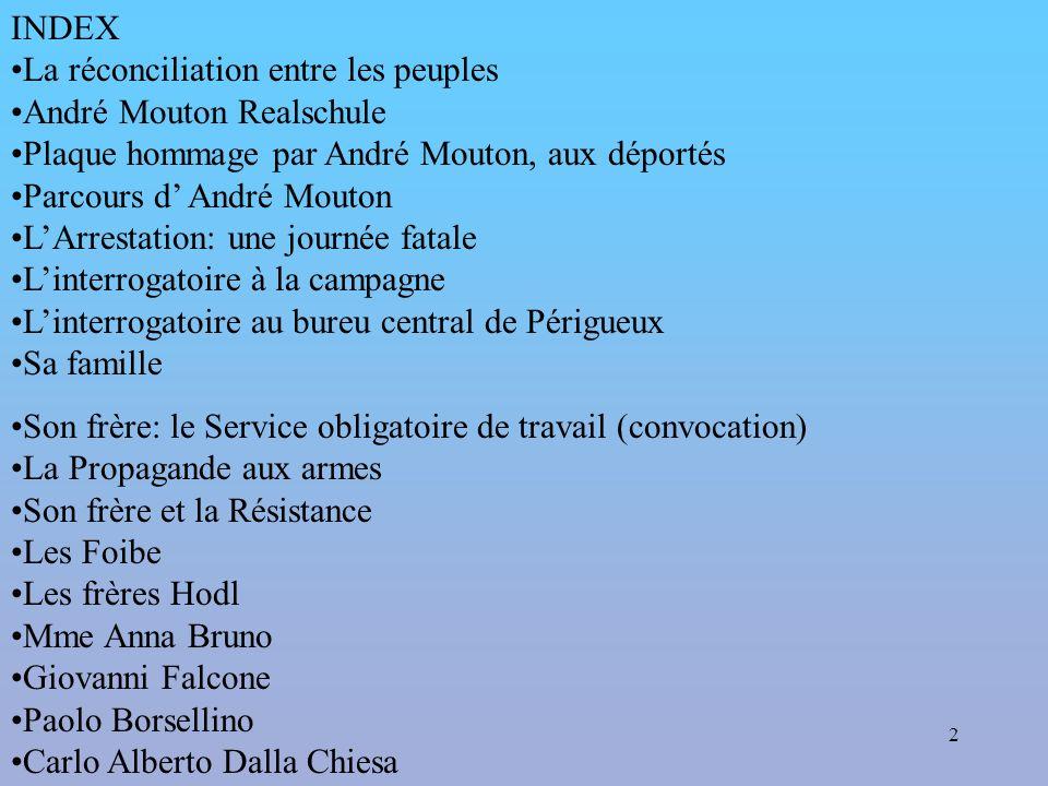 2 INDEX La réconciliation entre les peuples André Mouton Realschule Plaque hommage par André Mouton, aux déportés Parcours d André Mouton LArrestation