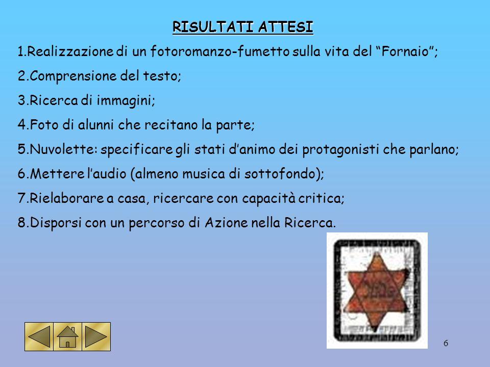 6 RISULTATI ATTESI 1.Realizzazione di un fotoromanzo-fumetto sulla vita del Fornaio; 2.Comprensione del testo; 3.Ricerca di immagini; 4.Foto di alunni