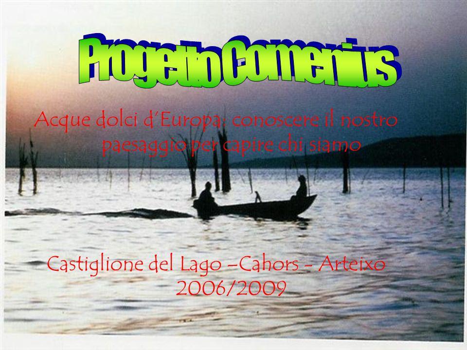 Acque dolci dEuropa: conoscere il nostro paesaggio per capire chi siamo Castiglione del Lago –Cahors - Arteixo 2006/2009