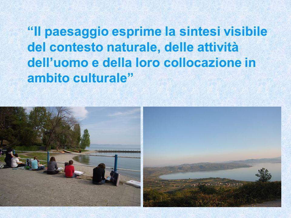 Il paesaggio esprime la sintesi visibile del contesto naturale, delle attività delluomo e della loro collocazione in ambito culturale