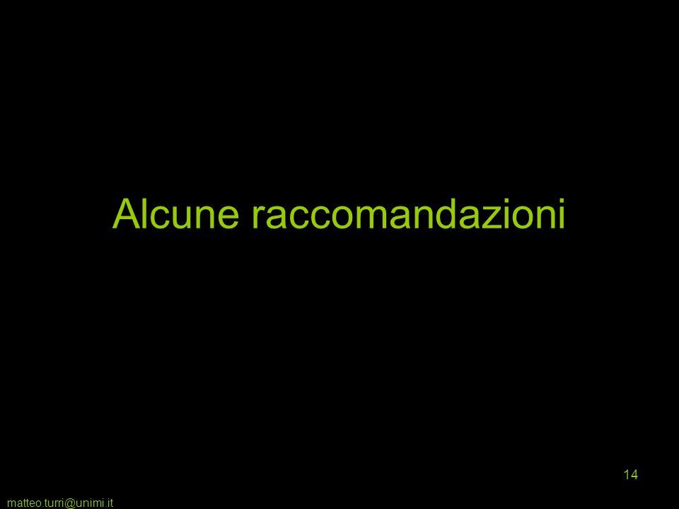matteo.turri@unimi.it 14 Alcune raccomandazioni
