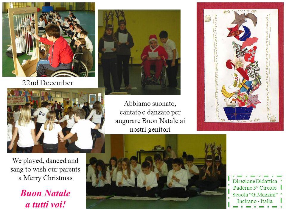22nd December Abbiamo suonato, cantato e danzato per augurare Buon Natale ai nostri genitori Direzione Didattica Paderno 3° Circolo Scuola G.Mazzini I