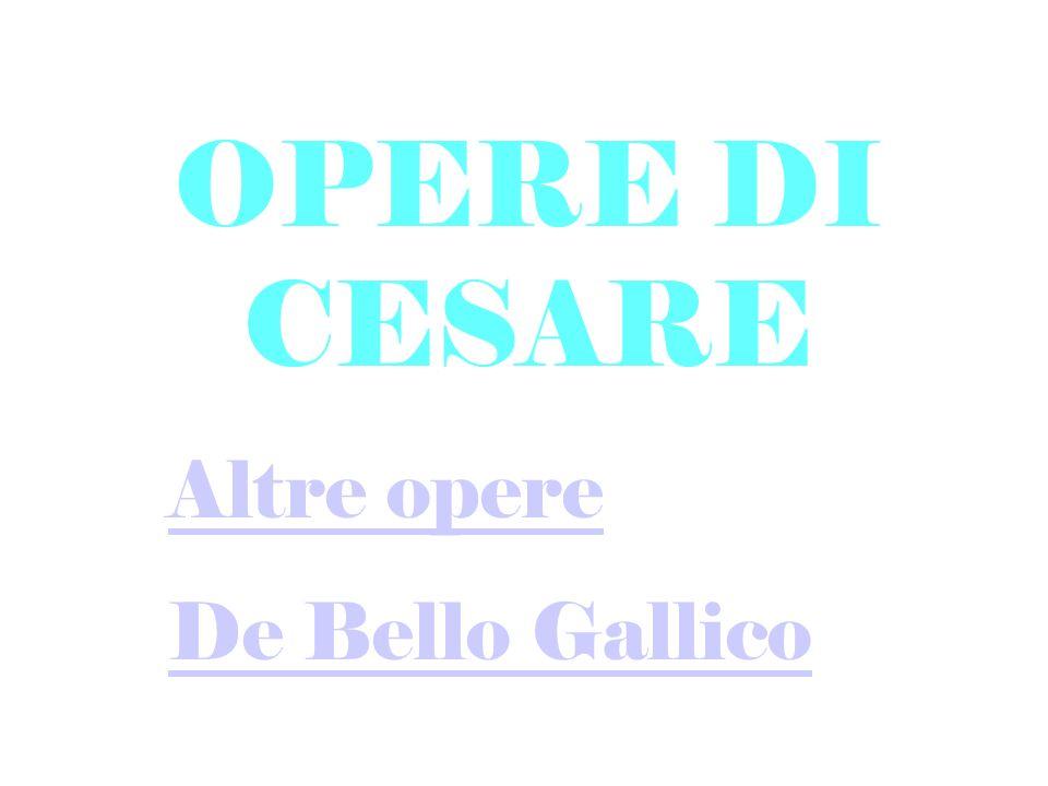 Altre opere Fra le opere di Cesare ci sono pervenute oltre al De Bello Gallico (La guerra gallica), tre libri di Commentarii De Bello civili (La guerra civile).