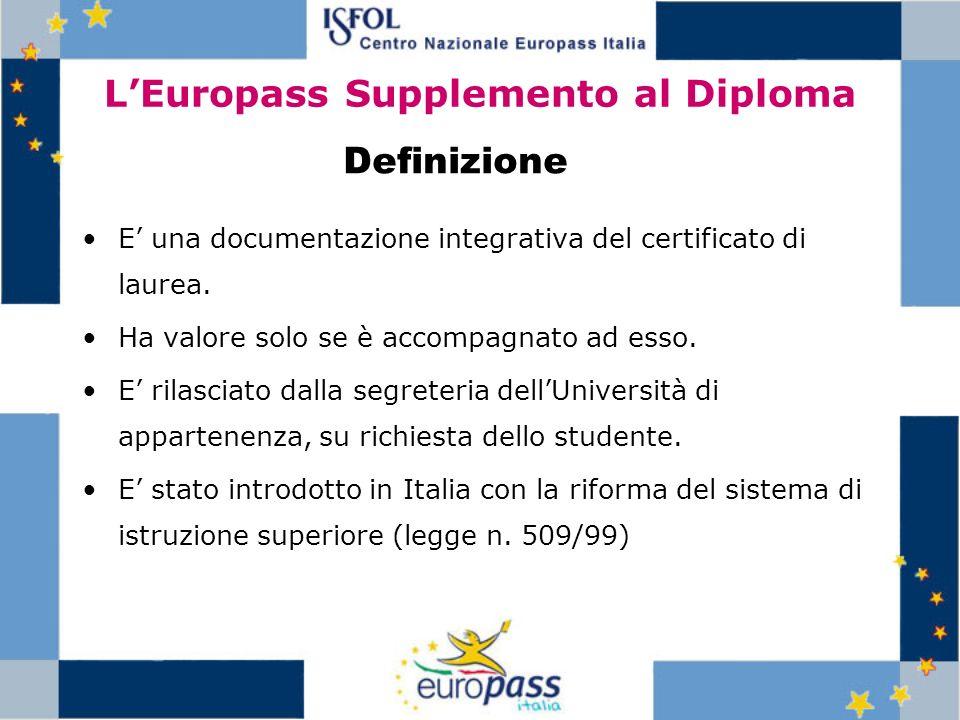 LEuropass Supplemento al Diploma E una documentazione integrativa del certificato di laurea. Ha valore solo se è accompagnato ad esso. E rilasciato da