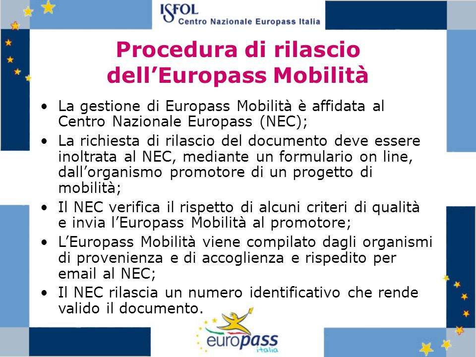 Procedura di rilascio dellEuropass Mobilità La gestione di Europass Mobilità è affidata al Centro Nazionale Europass (NEC); La richiesta di rilascio d