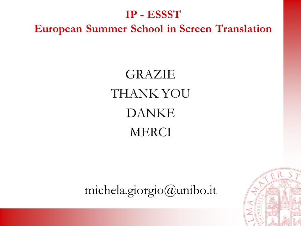 IP - ESSST European Summer School in Screen Translation GRAZIE THANK YOU DANKE MERCI michela.giorgio@unibo.it