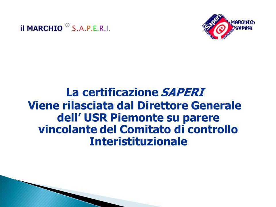 La certificazione SAPERI Viene rilasciata dal Direttore Generale dell USR Piemonte su parere vincolante del Comitato di controllo Interistituzionale