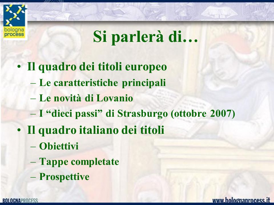 Si parlerà di… Il quadro dei titoli europeo –Le caratteristiche principali –Le novità di Lovanio –I dieci passi di Strasburgo (ottobre 2007) Il quadro italiano dei titoli –Obiettivi –Tappe completate –Prospettive