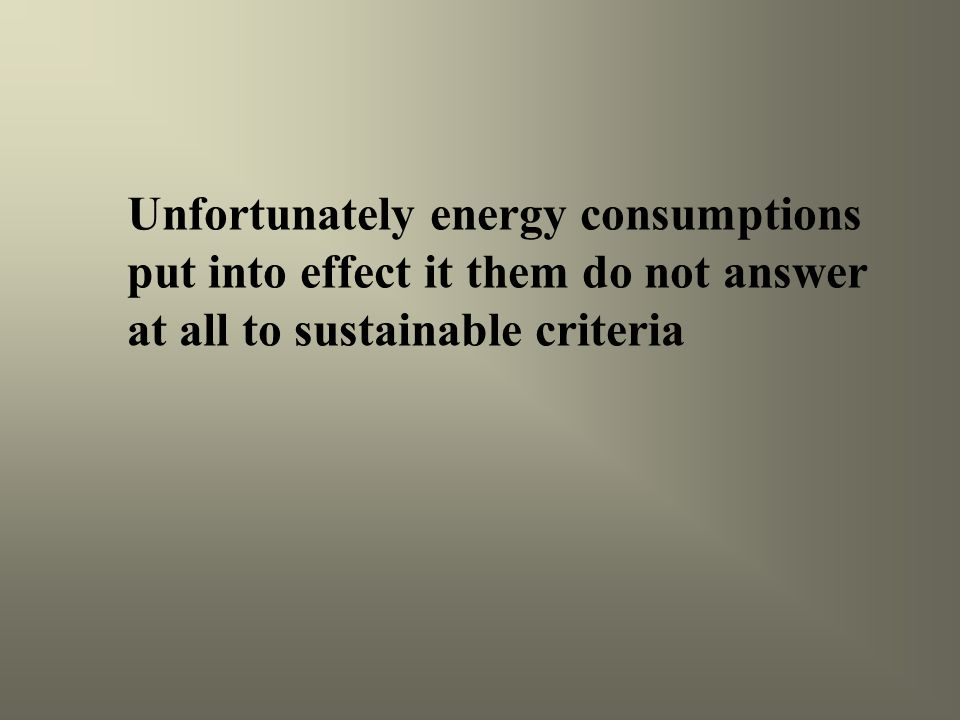 Unfortunately energy consumptions put into effect it them do not answer at all to sustainable criteria