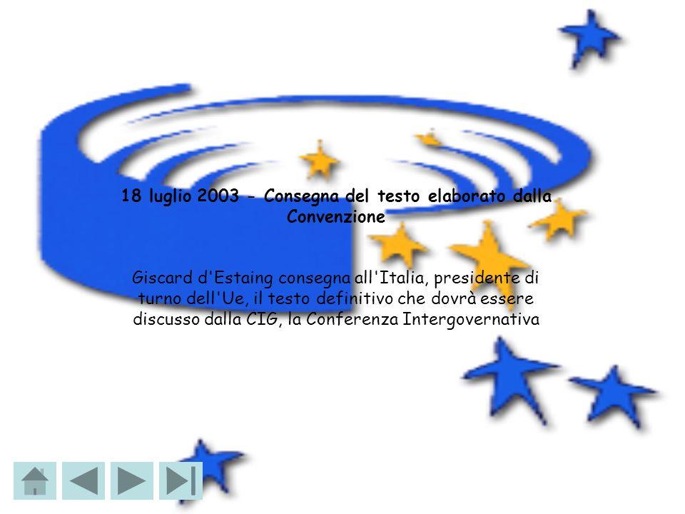 18 luglio 2003 - Consegna del testo elaborato dalla Convenzione Giscard d'Estaing consegna all'Italia, presidente di turno dell'Ue, il testo definitiv
