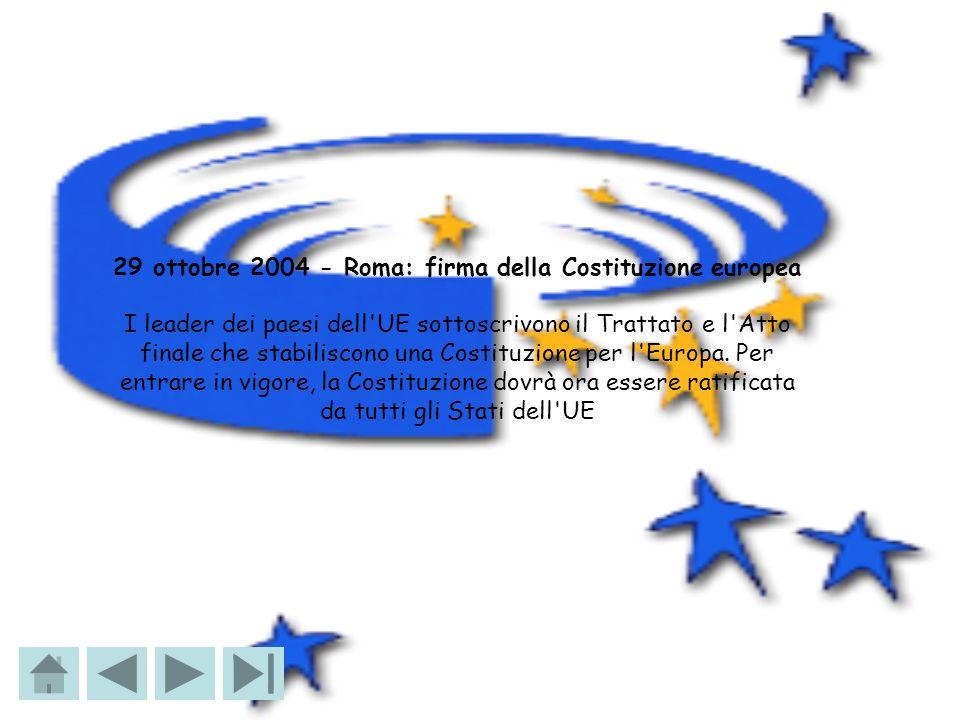 29 ottobre 2004 - Roma: firma della Costituzione europea I leader dei paesi dell'UE sottoscrivono il Trattato e l'Atto finale che stabiliscono una Cos