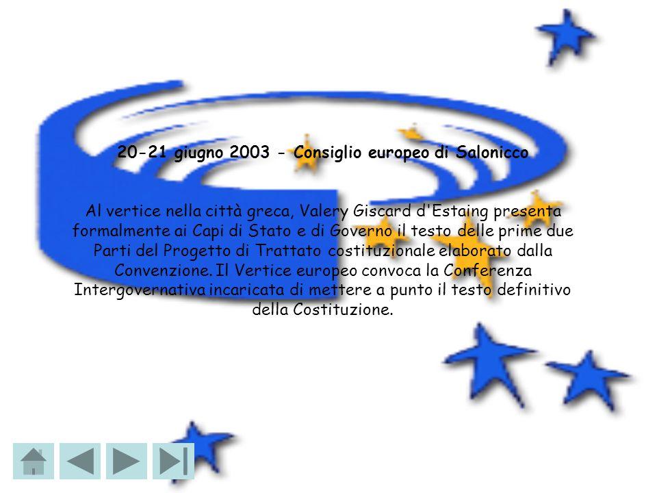 20-21 giugno 2003 - Consiglio europeo di Salonicco Al vertice nella città greca, Valery Giscard d'Estaing presenta formalmente ai Capi di Stato e di G